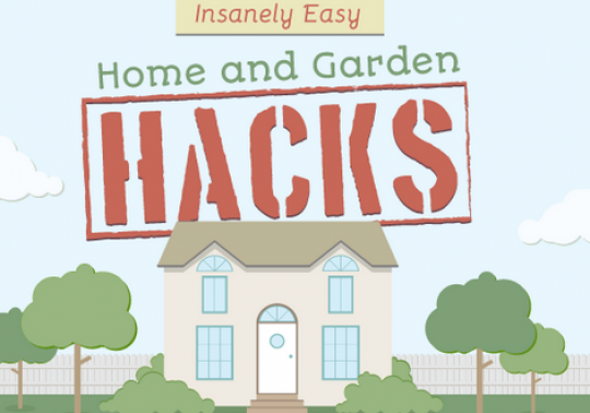 Insanely Easy Home and Garden Hacks