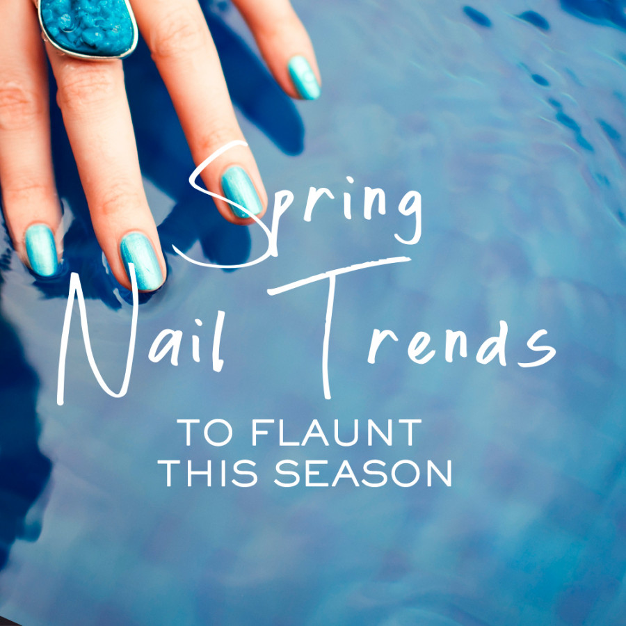 Spring Nail Trends to Get You Season-Ready!